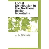 Forest Distribution in the Northern Rocky Mountains by Kirkwood, J. E., 9781110811533