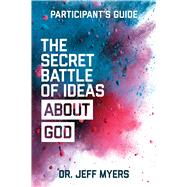 The Secret Battle of Ideas about God Participant's Guide Overcoming the Outbreak of Five Fatal Worldviews by Myers, Jeff, 9781434711533