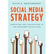 Social Media Strategy Marketing and Advertising in the Consumer Revolution by Quesenberry, Keith A., 9781442251533
