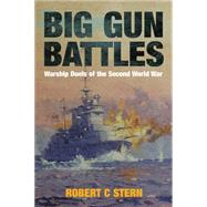 Big Gun Battles: Warship Duels of the Second World War by Stern, Robert. C., 9781848321533