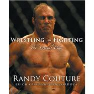 Wrestling for Fighting : The Natural Way by Couture, Randy, 9780977731534
