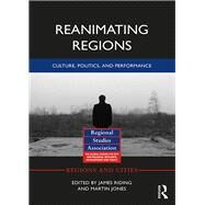 Reanimating Regions: Culture, Politics, and Performance by Riding; James, 9781138931534