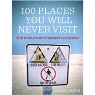 100 Places You Will Never Visit by Smith, Daniel, 9781623651534
