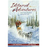 Iditarod Adventures: Tales from Mushers Along the Trail by Freedman, Lew; Van Zyle, Jon, 9781941821534