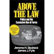 Above the Law : Police and the Excessive Use of Force