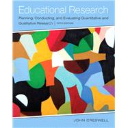 Educational Research Planning, Conducting, and Evaluating Quantitative and Qualitative Research, Enhanced Pearson eText with Loose-Leaf Version -- Access Card Package by Creswell, John W., 9780133831535