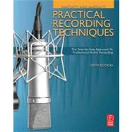 Practical Recording Techniques: The Step- by- Step Approach to Professional Audio Recording by Bartlett; Bruce, 9780240821535