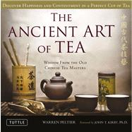 The Ancient Art of Tea: Discover Happiness and Contentment in a Perfect Cup of Tea by Peltier, Warren V.; Kirby, John T., 9780804841535