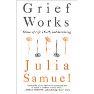Grief Works Stories of Life, Death, and Surviving by Samuel, Julia, 9781501181535