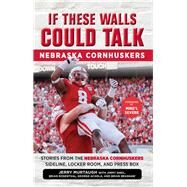 Nebraska Cornhuskers: Stories from the Nebraska Cornhuskers Sideline, Locker Room, and Press Box by Murtaugh, Jerry; Sheil, Jimmy; Rosenthal, Brian; Achola, George, 9781629371535