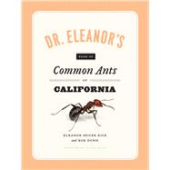 Dr. Eleanor's Book of Common Ants of California by Rice, Eleanor Spicer; Wild, Alex; Dunn, Rob, 9780226351537