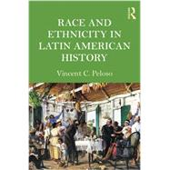 Race and Ethnicity in Latin American History by Peloso; Vincent, 9780415991537