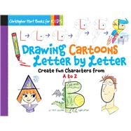 Drawing Cartoons Letter by Letter Create Fun Characters from A to Z by Hart, Christopher, 9781942021537