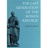 The Last Generation of the Roman Republic by Gruen, Erich S., 9780520201538