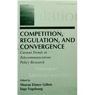Competition, Regulation, and Convergence: Current Trends in Telecommunications Policy Research by Gillett,Sharon E., 9781138991538