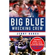Big Blue Wrecking Crew Smashmouth Football, a Little Bit of Crazy, and the '86 Super Bowl Champion New York Giants by Barca, Jerry, 9781250071538