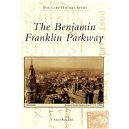 The Benjamin Franklin Parkway by Kyriakodis, Harry, 9781467121538
