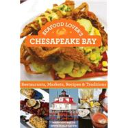 Seafood Lover's Chesapeake Bay Restaurants, Markets, Recipes & Traditions by Baker, Mary Lou; Smith, Holly, 9781493001538