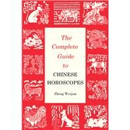 The Complete Guide to Chinese Horoscopes by Weijian, Zheng; Jianxin, Cao, 9781602201538