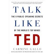 Talk Like TED The 9 Public-Speaking Secrets of the World's Top Minds by Gallo, Carmine, 9781250061539