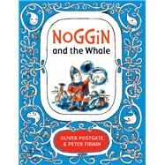 Noggin and the Whale by Postgate, Oliver; Firmin, Peter, 9781405281539