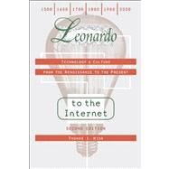 Leonardo to the Internet : Technology and Culture from the Renaissance to the Present by Misa, Thomas J., 9781421401539