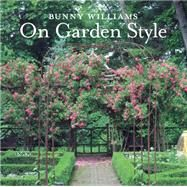 Bunny Williams on Garden Style by Williams, Bunny, 9781617691539