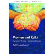 Women and Reiki: Energetic/Holistic Healing in Practice by MacPherson,Judith, 9781845531539
