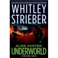 Alien Hunter: Underworld A Flynn Carroll Thriller by Strieber, Whitley, 9780765331540