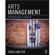 Arts Management: An entrepreneurial approach by Walter; Carla, 9780765641540
