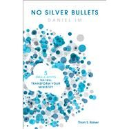 No Silver Bullets Five Small Shifts that will Transform Your Ministry by Im, Daniel, 9781433651540