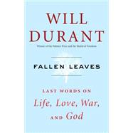 Fallen Leaves Last Words on Life, Love, War, and God by Durant, Will, 9781476771540