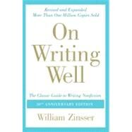 On Writing Well : The Classic Guide to Writing Nonfiction by Zinsser, William, 9780060891541