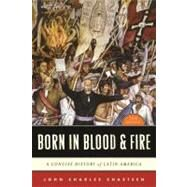 Born in Blood and Fire : A Concise History of Latin America by CHASTEEN,JOHN CHARLES, 9780393911541