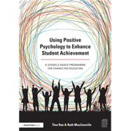 Using Positive Psychology to Enhance Student Achievement: A schools-based programme for character education by Rae; Tina, 9781138791541