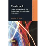 Flashback: Drugs and Dealing in the Golden Age of the London Rave Scene by Ward,Jennifer, 9781138861541