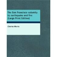 The San Francisco Calamity by Earthquake and Fire by Morris, Charles, 9781426401541