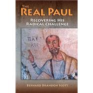 The Real Paul: Recovering His Radical Challenge by Scott, Bernard Brandon, 9781598151541