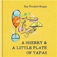 A Sherry & a Little Plate of Tapas by Plunkett-Hogge, Kay, 9781784721541