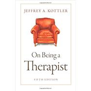 On Being a Therapist by Kottler, Jeffrey, 9780190641542
