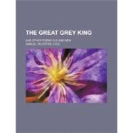 The Great Grey King: And Other Poems Old and New by Cole, Samuel Valentine, 9780217081542