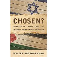 Chosen?: Reading the Bible Amid the Israeli-palestinian Conflict by Brueggemann, Walter, 9780664261542