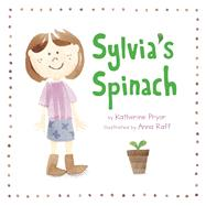 Sylvia's Spinach by Pryor, Katherine; Raff, Anna, 9780983661542