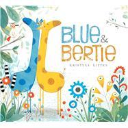 Blue & Bertie by Litten, Kristyna; Litten, Kristyna, 9781481461542