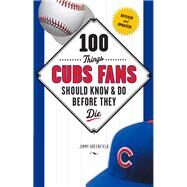 100 Things Cubs Fans Should Know & Do Before They Die by Greenfield, Jimmy, 9781629371542