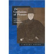 The Confusions of Pleasure: Commerce and Culture in Ming China