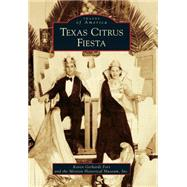 Texas Citrus Fiesta by Fort, Karen Gerhardt; The Mission Historical Museum, Inc., 9781467131544
