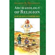 Archaeology of Religion: Cultures and their Beliefs in Worldwide Context by Steadman,Sharon R, 9781598741544