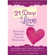 21 Days of Love: Stories That Celebrate Treasured Relationships by Ide, Kathy, 9781424551545