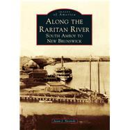 Along the Raritan River: South Amboy to New Brunswick by Slesinski, Jason J., 9781467121545